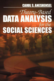 Theory-based Data Analysis for the Social Sciences by Carol S. Aneshensel image