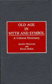 Old Age in Myth and Symbol by Jennifer McLerran
