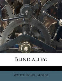 Blind Alley by Walter Lionel George