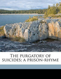 The Purgatory of Suicides; A Prison-Rhyme by Thomas Cooper