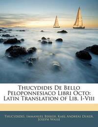 Thucydidis de Bello Peloponnesiaco Libri Octo: Latin Translation of Lib. I-VIII by . Thucydides