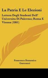 La Patria E Le Elezioni: Lettera Degli Studenti Dell' Universita Di Palermo; Roma E Vienna (1861) by Francesco Domenico Guerrazzi image