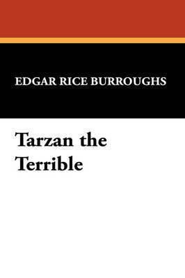 Tarzan the Terrible by Edgar , Rice Burroughs