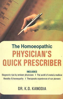 The Homeopathic Physician's Quick Prescriber by K.D. Kanodia