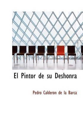 El Pintor de Su Deshonra by Pedro Calderon de la Barca