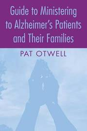 Guide to Ministering to Alzheimer's Patients and Their Families by Pat Otwell