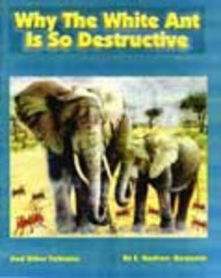 Why the White Ant is So Destructive and Other Folk Tales by E. Hayfron-Benjamin