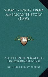 Short Stories from American History (1905) by Albert Franklin Blaisdell