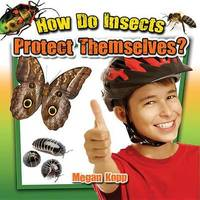 How Do Insects Protect Themselves? by Megan Kopp