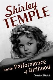 Shirley Temple and the Performance of Girlhood by Kristen Hatch