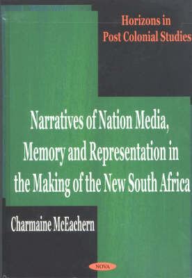 Narratives of Nation Media, Memory and Representation in the Making of the New South Africa by Charmaine McEachern image