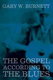 The Gospel According to the Blues by Gary W Burnett