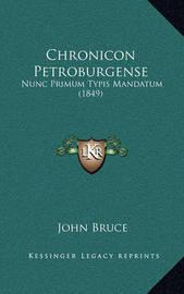 Chronicon Petroburgense: Nunc Primum Typis Mandatum (1849) by John Bruce