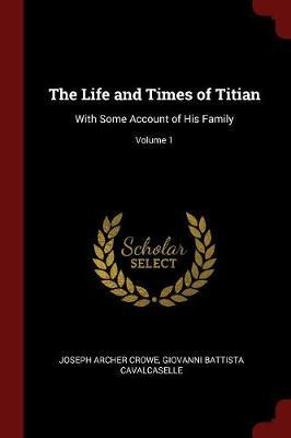 The Life and Times of Titian by Joseph Archer Crowe