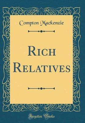 Rich Relatives (Classic Reprint) by Compton Mackenzie