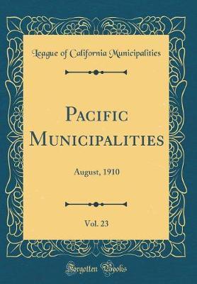Pacific Municipalities, Vol. 23 by League Of California Municipalities