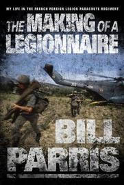 The Making of a Legionnaire by Bill Parris