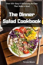 The Dinner Salad Cookbook by Teresa Moore