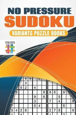 No Pressure Sudoku Variants Puzzle Books by Senor Sudoku