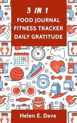 3 in 1 Food Journal Fitness Tracker Daily Gratitude by Helen E Dave