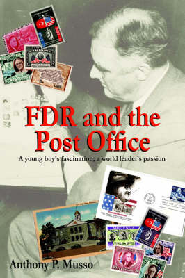 FDR and the Post Office: A Young Boy's Fascination; A World Leader's Passion by Anthony P. Musso image