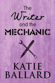 The Writer and the Mechanic by Katie Ballard image