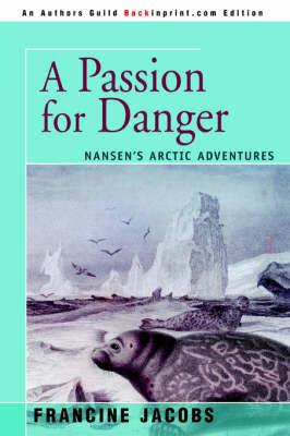 A Passion for Danger: Nansen's Arctic Adventures by Francine R Jacobs image