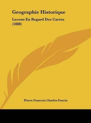Geographie Historique: Lecons En Regard Des Cartes (1888) by Pierre Francois Charles Foncin image
