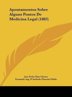 Apontamentos Sobre Alguns Pontos de Medicina Legal (1883) by Jose Pedro Dias Chorao