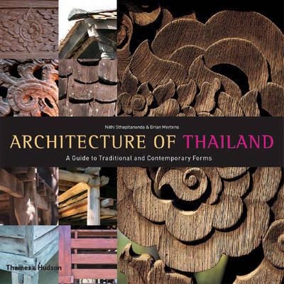 Architecture of Thailand: A Guide to Traditional and Contemporary Forms by Nithi Sthapitanonda
