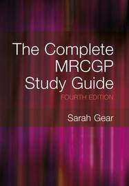 The Complete MRCGP Study Guide, 4th Edition by Sarah Gear