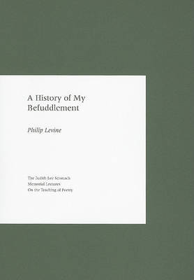 A History of My Befuddlement by Philip Levine