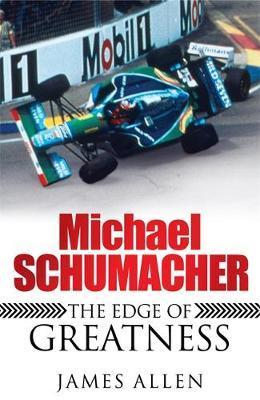 Michael Schumacher: The Edge of Greatness by James Allen image