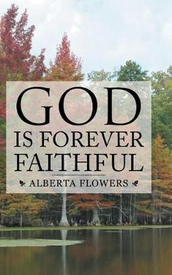 God Is Forever Faithful by Alberta Flowers