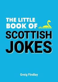The Little Book of Scottish Jokes by Greig Findlay