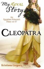 Cleopatra (My Story) by Kristiana Gregory