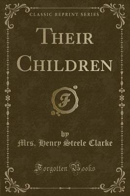 Their Children (Classic Reprint) by Mrs Henry Steele Clarke