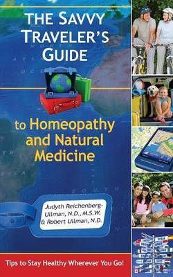 The Savvy Traveler's Guide to Homeopathy and Natural Medicine by Judyth Reichenberg Ullman
