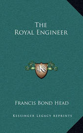 The Royal Engineer by Francis Bond Head