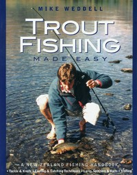 Trout Fishing Made Easy: A New Zealand Fishing Handbook by Mike Weddell