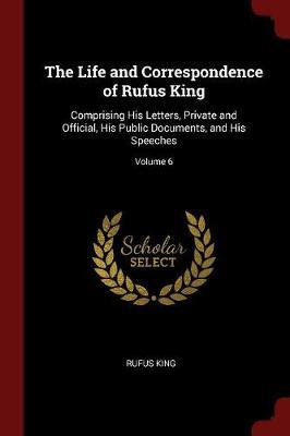 The Life and Correspondence of Rufus King by Rufus King image