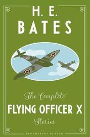 The Complete Flying Officer X Stories by H.E. Bates