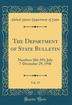 The Department of State Bulletin, Vol. 15 by United States Department of State