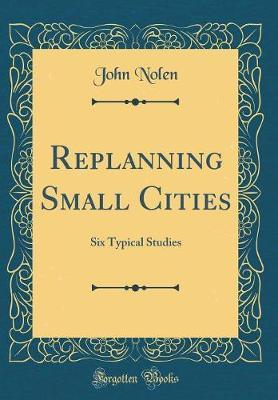 Replanning Small Cities by John Nolen