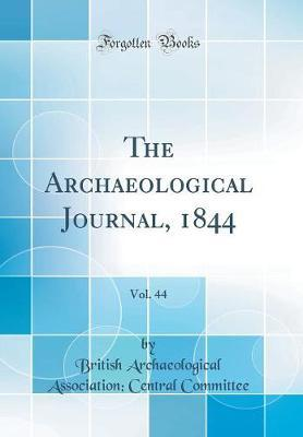 The Archaeological Journal, 1844, Vol. 44 (Classic Reprint) by British Archaeological Associ Committee image