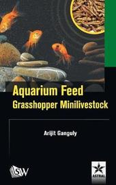 Aquarium Feed: Grasshopper Minilivestock by Arijit Ganguly