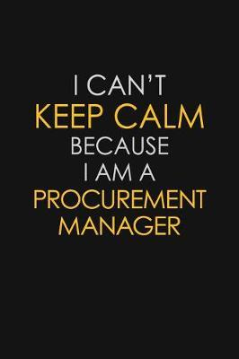 I Can't Keep Calm Because I Am A Procurement Manager by Blue Stone Publishers