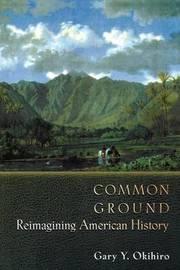 Common Ground by Gary Y Okihiro