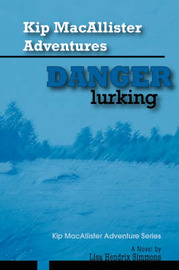 Kip Macallister Adventures: Danger Lurking!: Kip Macallister Adventure Series by Lisa Hendrix Simmons