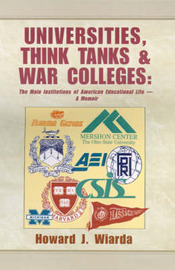 Universities, Think Tanks and War Colleges by Howard J Wiarda
